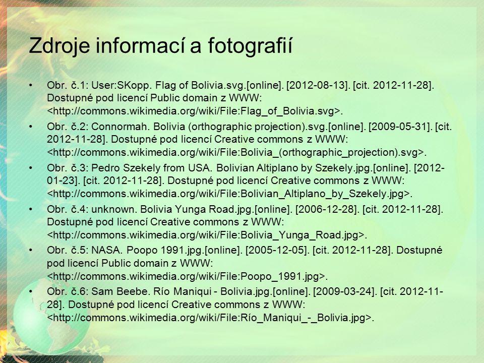 Zdroje informací a fotografií Obr. č.1: User:SKopp. Flag of Bolivia.svg.[online]. [2012-08-13]. [cit. 2012-11-28]. Dostupné pod licencí Public domain