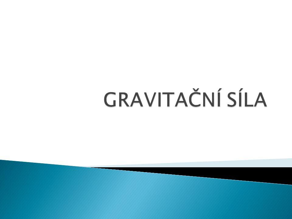  Každé těleso působí na druhé gravitační silou.  Gravitační sílu značíme F g.