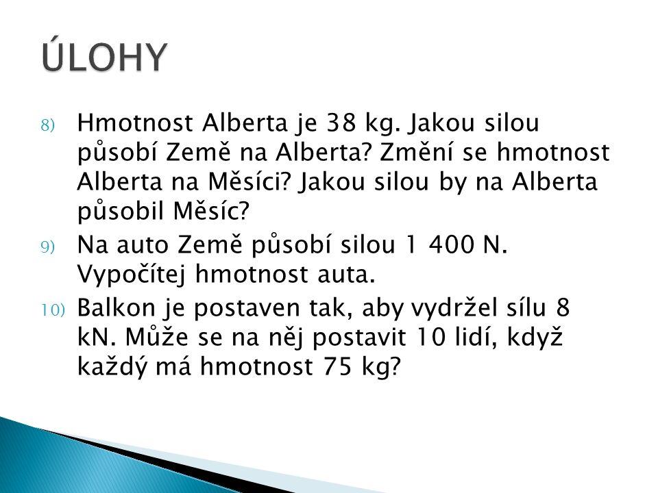 8) Hmotnost Alberta je 38 kg. Jakou silou působí Země na Alberta.