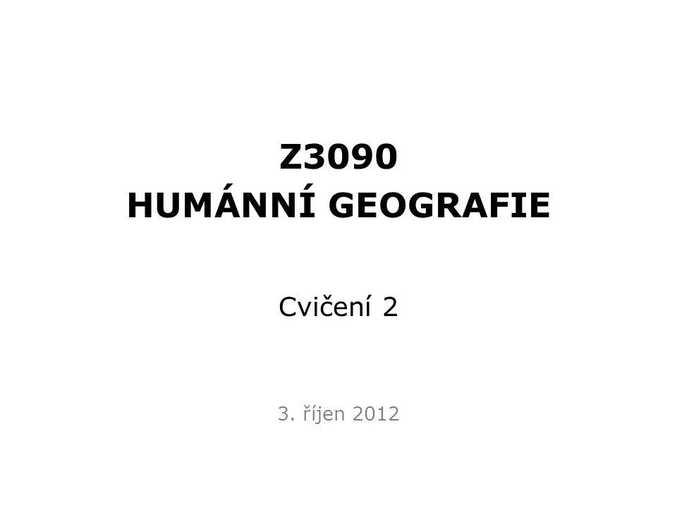 Z3090 HUMÁNNÍ GEOGRAFIE Cvičení 2 3. říjen 2012