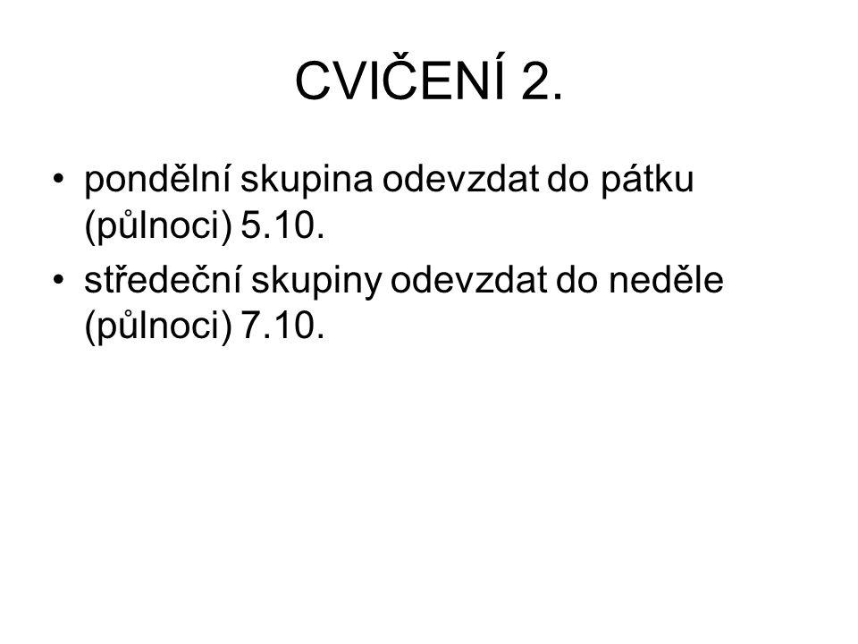 CVIČENÍ 2. pondělní skupina odevzdat do pátku (půlnoci) 5.10.