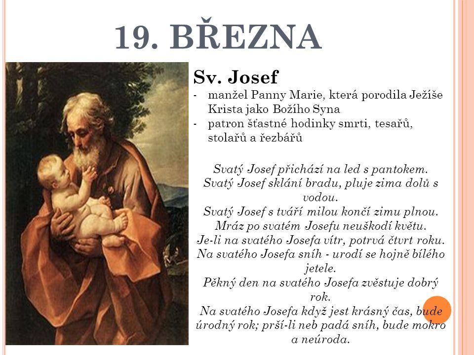 19. BŘEZNA Sv. Josef -manžel Panny Marie, která porodila Ježíše Krista jako Božího Syna -patron šťastné hodinky smrti, tesařů, stolařů a řezbářů Svatý