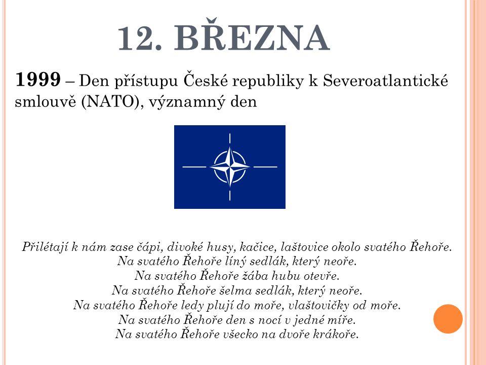 12. BŘEZNA 1999 – Den přístupu České republiky k Severoatlantické smlouvě (NATO), významný den Přilétají k nám zase čápi, divoké husy, kačice, laštovi
