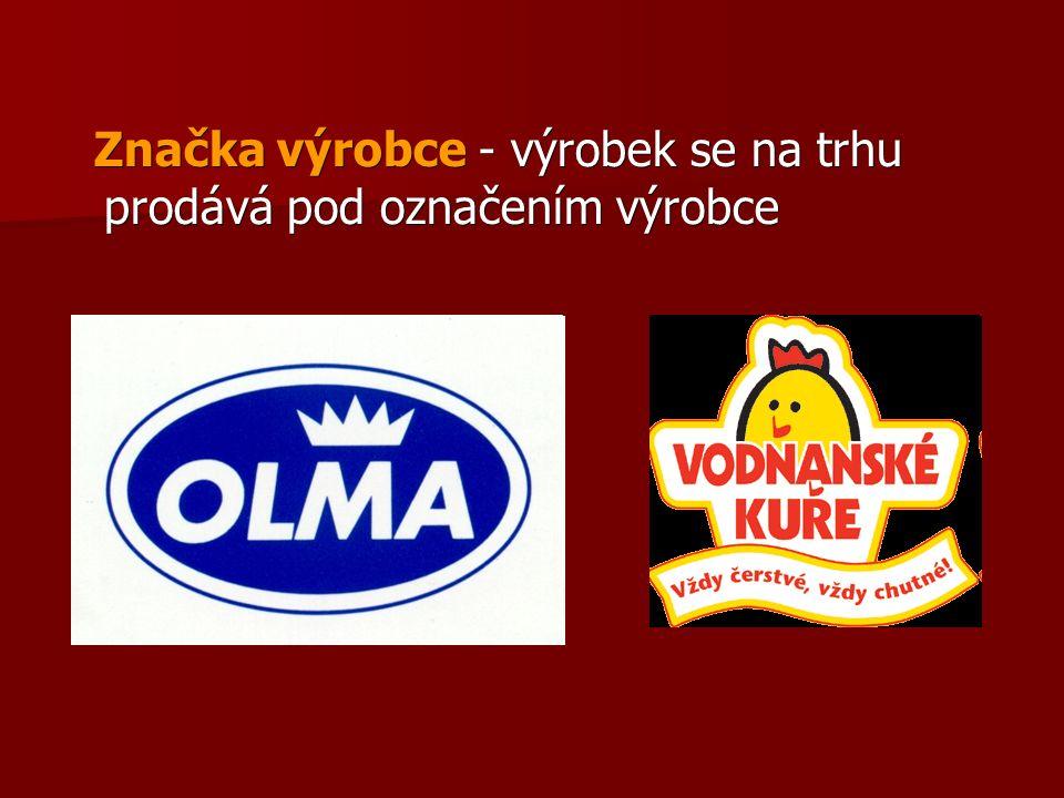 Značka výrobce - výrobek se na trhu prodává pod označením výrobce Značka výrobce - výrobek se na trhu prodává pod označením výrobce