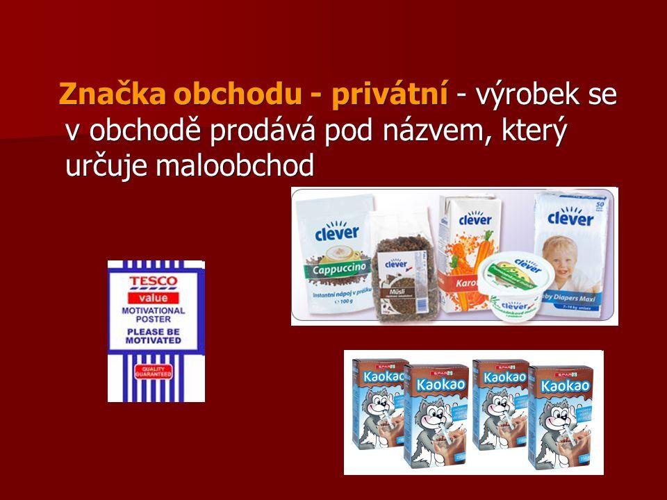 Značka obchodu - privátní - výrobek se v obchodě prodává pod názvem, který určuje maloobchod Značka obchodu - privátní - výrobek se v obchodě prodává pod názvem, který určuje maloobchod