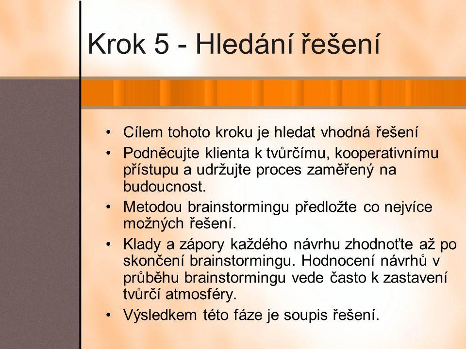 Krok 5 - Hledání řešení Cílem tohoto kroku je hledat vhodná řešení Podněcujte klienta k tvůrčímu, kooperativnímu přístupu a udržujte proces zaměřený n