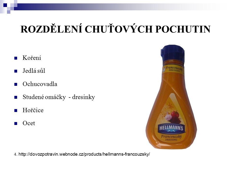 ROZDĚLENÍ CHUŤOVÝCH POCHUTIN Koření Jedlá sůl Ochucovadla Studené omáčky - dresinky Hořčice Ocet 4. http://dovozpotravin.webnode.cz/products/hellmanns