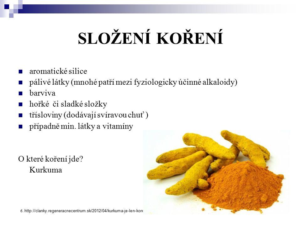 SLOŽENÍ KOŘENÍ aromatické silice pálivé látky (mnohé patří mezi fyziologicky účinné alkaloidy) barviva hořké či sladké složky třísloviny (dodávají sví