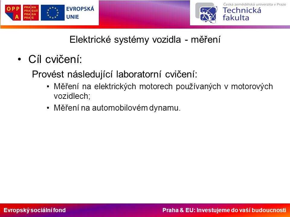 Evropský sociální fond Praha & EU: Investujeme do vaší budoucnosti Elektrické systémy vozidla - měření Cíl cvičení: Provést následující laboratorní cvičení: Měření na elektrických motorech používaných v motorových vozidlech; Měření na automobilovém dynamu.