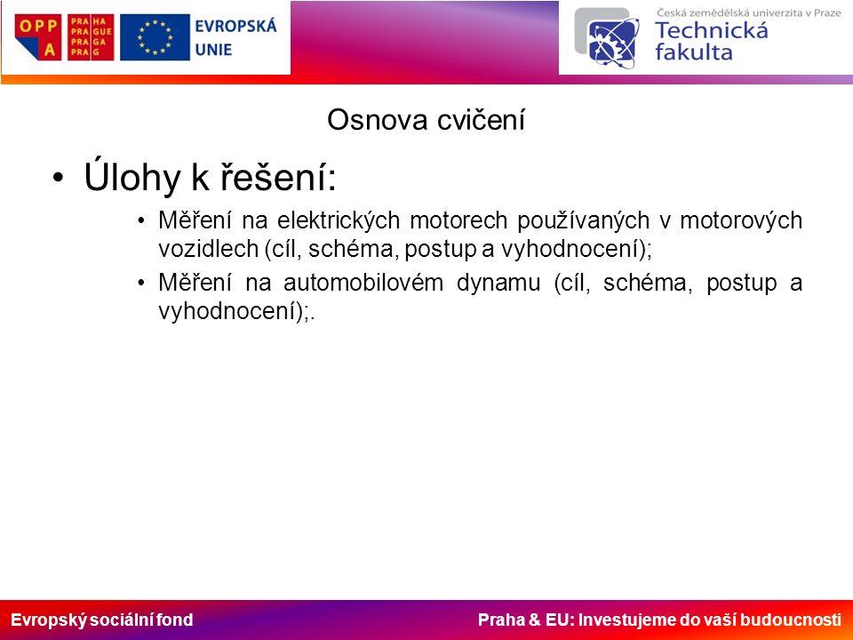 Evropský sociální fond Praha & EU: Investujeme do vaší budoucnosti Osnova cvičení Úlohy k řešení: Měření na elektrických motorech používaných v motorových vozidlech (cíl, schéma, postup a vyhodnocení); Měření na automobilovém dynamu (cíl, schéma, postup a vyhodnocení);.