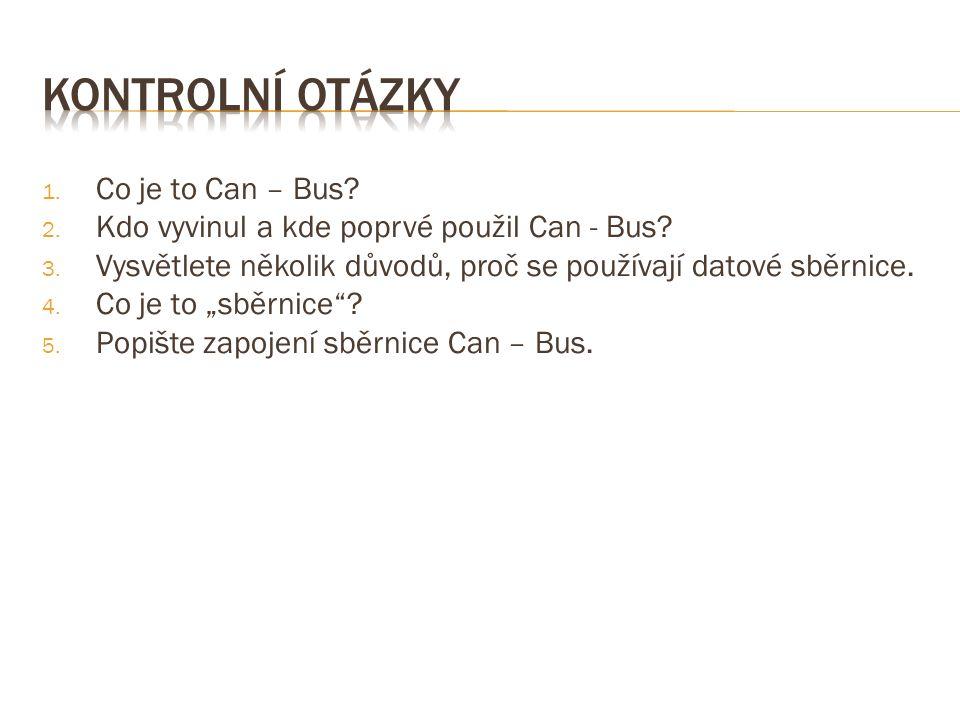 1. Co je to Can – Bus. 2. Kdo vyvinul a kde poprvé použil Can - Bus.