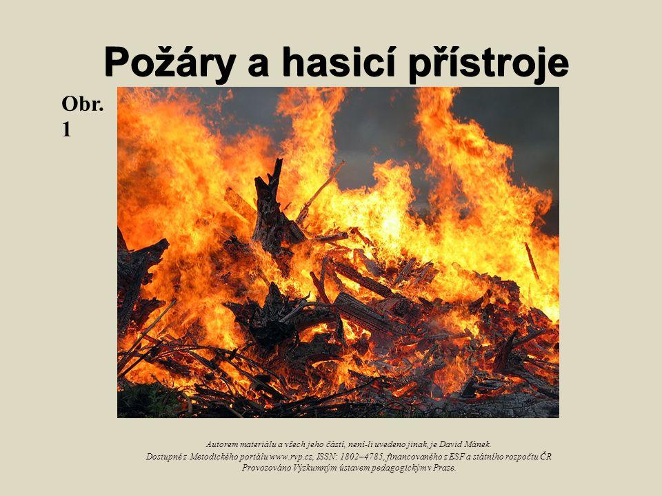 Požáry a hasicí přístroje Obr. 1 Autorem materiálu a všech jeho částí, není-li uvedeno jinak, je David Mánek. Dostupné z Metodického portálu www.rvp.c
