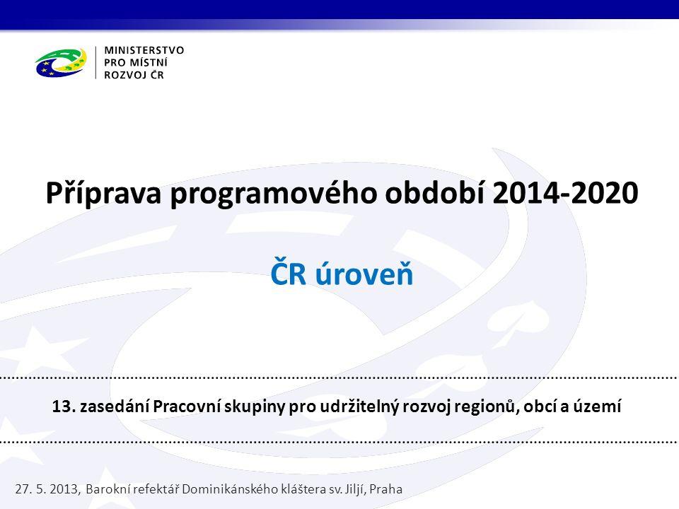 Příprava programového období 2014-2020 ČR úroveň 13.