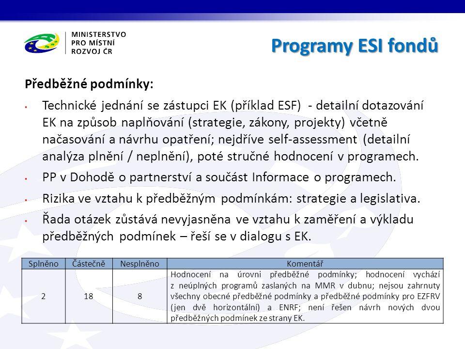 Programy ESI fondů Předběžné podmínky: Technické jednání se zástupci EK (příklad ESF) - detailní dotazování EK na způsob naplňování (strategie, zákony, projekty) včetně načasování a návrhu opatření; nejdříve self-assessment (detailní analýza plnění / neplnění), poté stručné hodnocení v programech.