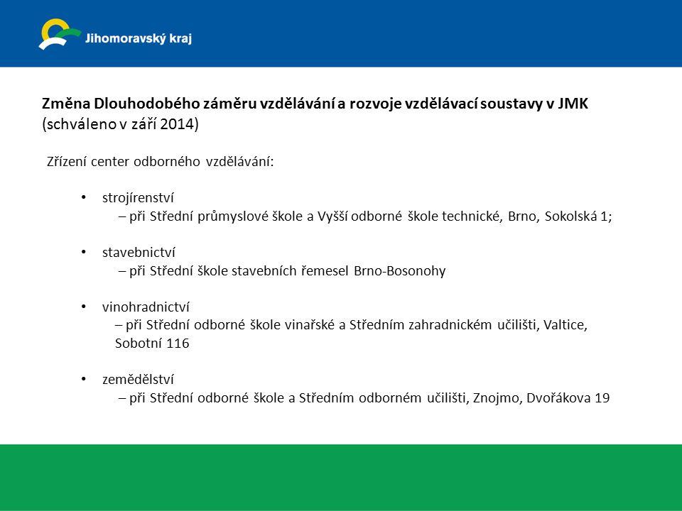Změna Dlouhodobého záměru vzdělávání a rozvoje vzdělávací soustavy v JMK (schváleno v září 2014) Zřízení center odborného vzdělávání: strojírenství – při Střední průmyslové škole a Vyšší odborné škole technické, Brno, Sokolská 1; stavebnictví – při Střední škole stavebních řemesel Brno-Bosonohy vinohradnictví – při Střední odborné škole vinařské a Středním zahradnickém učilišti, Valtice, Sobotní 116 zemědělství – při Střední odborné škole a Středním odborném učilišti, Znojmo, Dvořákova 19