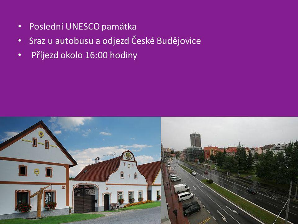 Poslední UNESCO památka Sraz u autobusu a odjezd České Budějovice Příjezd okolo 16:00 hodiny