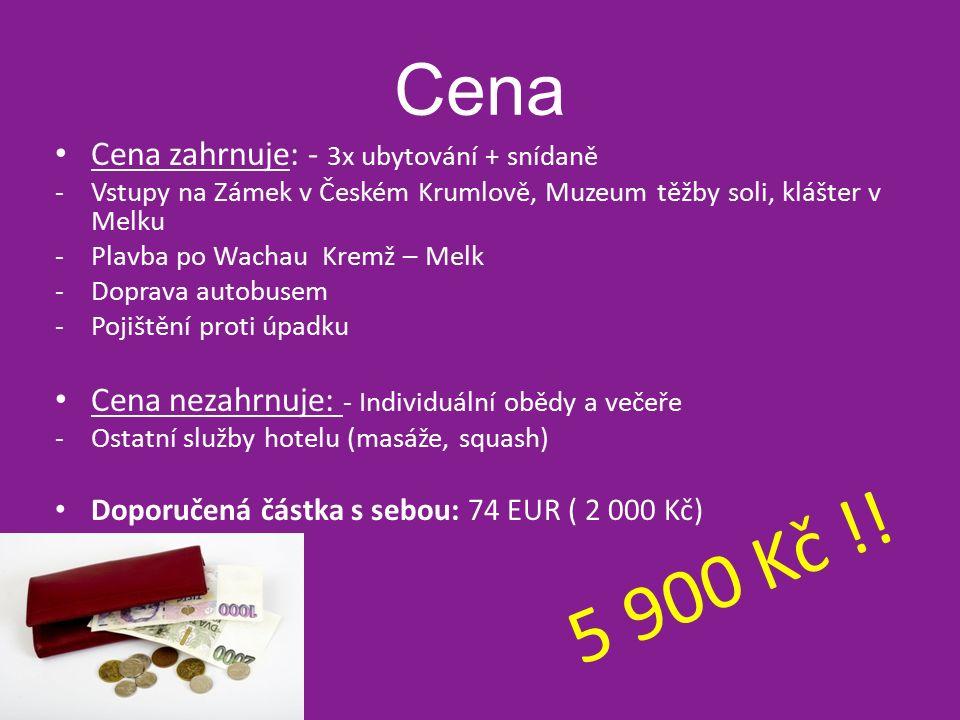 Cena Cena zahrnuje: - 3x ubytování + snídaně - Vstupy na Zámek v Českém Krumlově, Muzeum těžby soli, klášter v Melku -Plavba po Wachau Kremž – Melk -Doprava autobusem -Pojištění proti úpadku Cena nezahrnuje: - Individuální obědy a večeře -Ostatní služby hotelu (masáže, squash) Doporučená částka s sebou: 74 EUR ( 2 000 Kč) 5 900 Kč !!