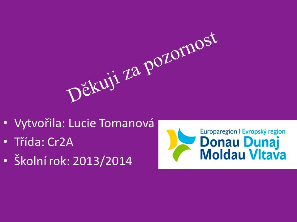 Děkuji za pozornost Vytvořila: Lucie Tomanová Třída: Cr2A Školní rok: 2013/2014