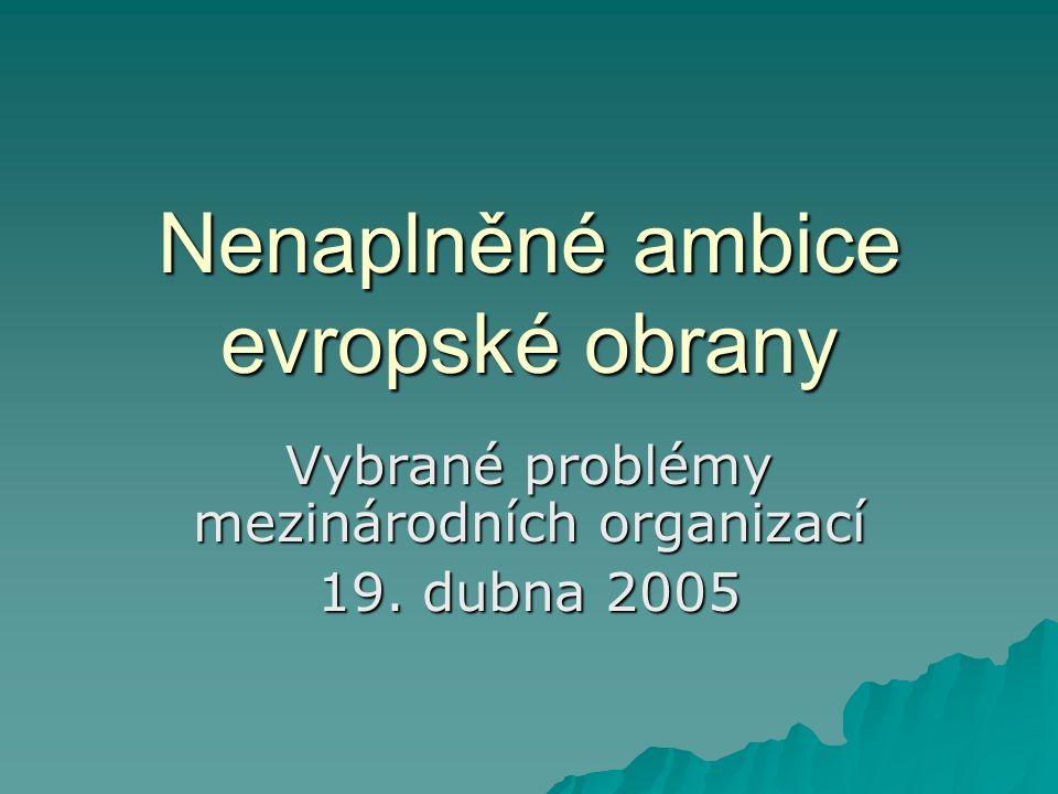 Nenaplněné ambice evropské obrany Vybrané problémy mezinárodních organizací 19. dubna 2005