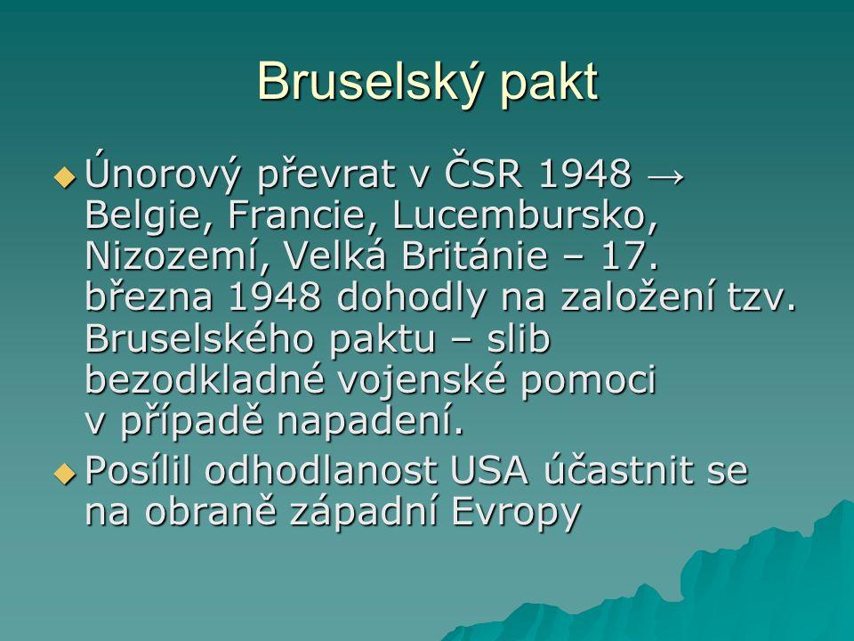 Bruselský pakt  Únorový převrat v ČSR 1948 → Belgie, Francie, Lucembursko, Nizozemí, Velká Británie – 17.
