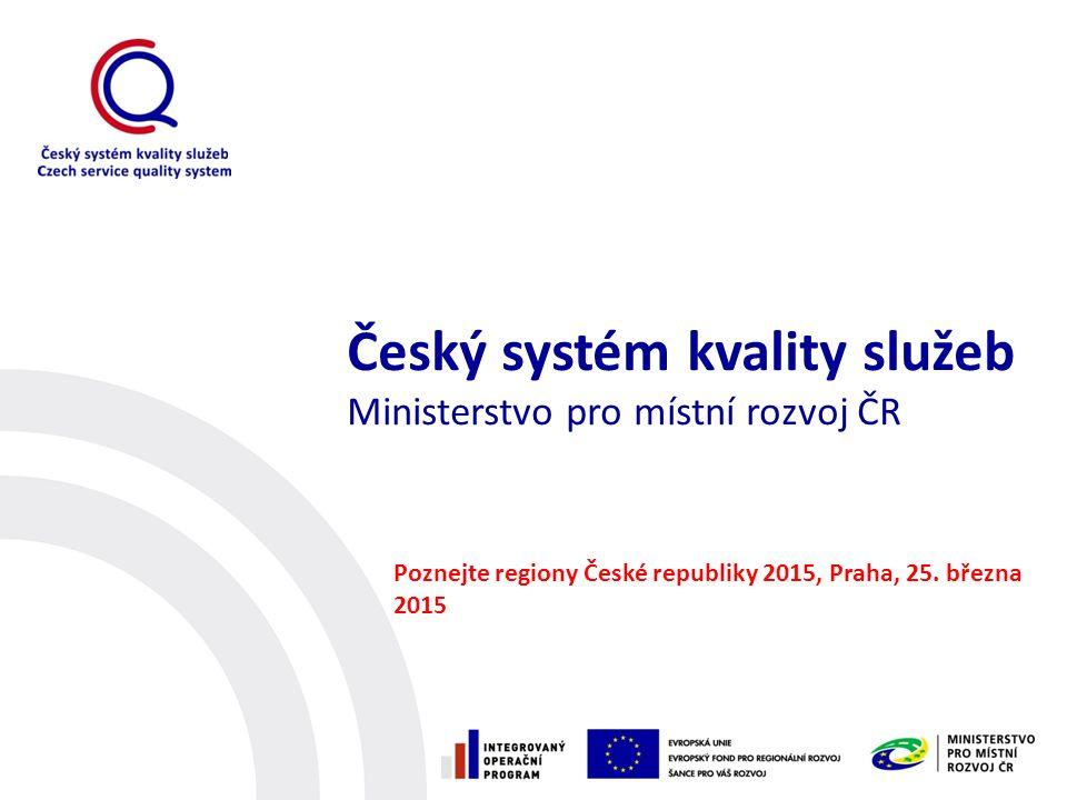Český systém kvality služeb Ministerstvo pro místní rozvoj ČR Poznejte regiony České republiky 2015, Praha, 25.
