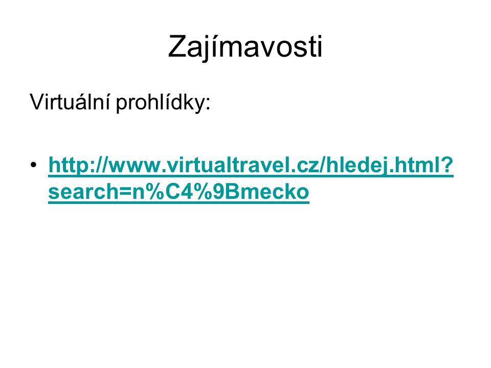 Zajímavosti Virtuální prohlídky: http://www.virtualtravel.cz/hledej.html.