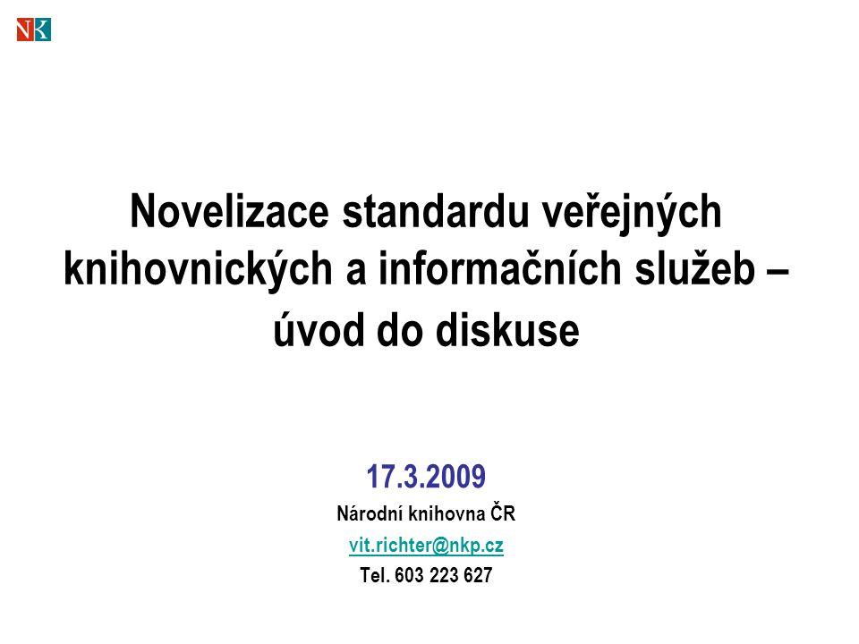 Novelizace standardu veřejných knihovnických a informačních služeb – úvod do diskuse 17.3.2009 Národní knihovna ČR vit.richter@nkp.cz Tel.