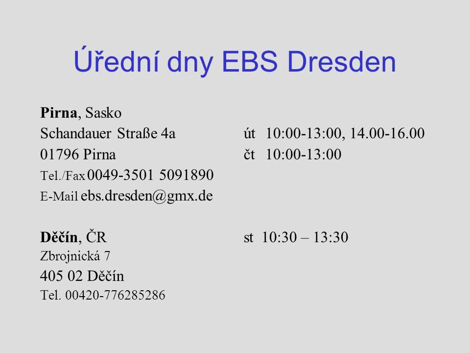 Úřední dny EBS Dresden Pirna, Sasko Schandauer Straße 4a 01796 Pirna Tel./Fax 0049-3501 5091890 E-Mail ebs.dresden@gmx.de Děčín, ČR Zbrojnická 7 405 02 Děčín Tel.