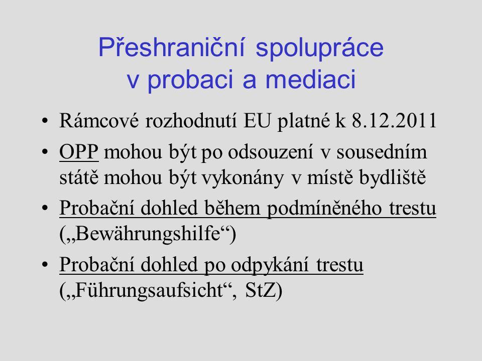 """Přeshraniční spolupráce v probaci a mediaci Rámcové rozhodnutí EU platné k 8.12.2011 OPP mohou být po odsouzení v sousedním státě mohou být vykonány v místě bydliště Probační dohled během podmíněného trestu (""""Bewährungshilfe ) Probační dohled po odpykání trestu (""""Führungsaufsicht , StZ)"""