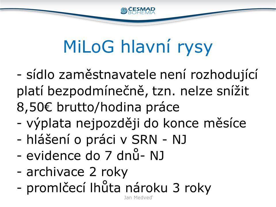 MiLoG hlavní rysy - sídlo zaměstnavatele není rozhodující platí bezpodmínečně, tzn. nelze snížit 8,50€ brutto/hodina práce - výplata nejpozději do kon