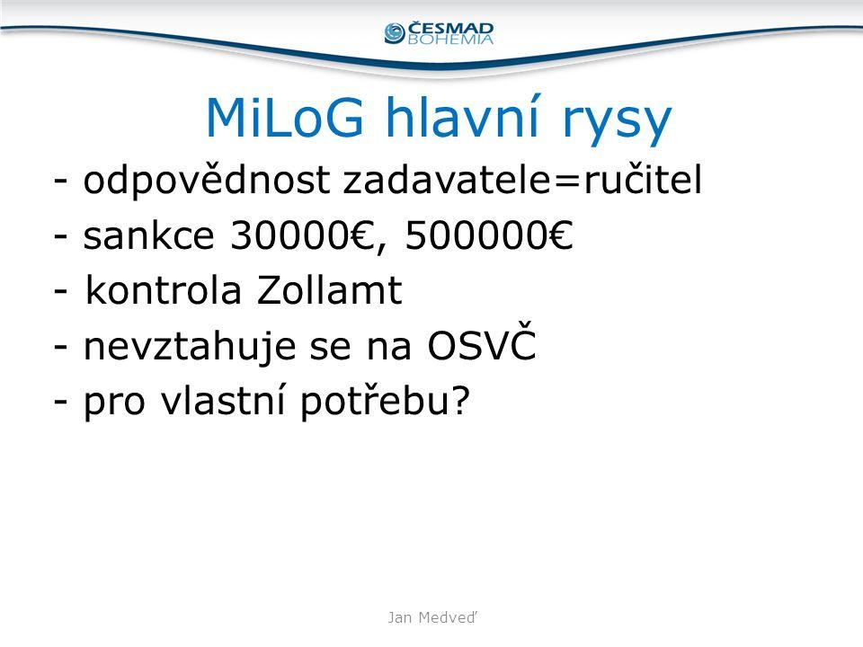 MiLoG hlavní rysy - odpovědnost zadavatele=ručitel - sankce 30000€, 500000€ -kontrola Zollamt - nevztahuje se na OSVČ - pro vlastní potřebu? Jan Medve