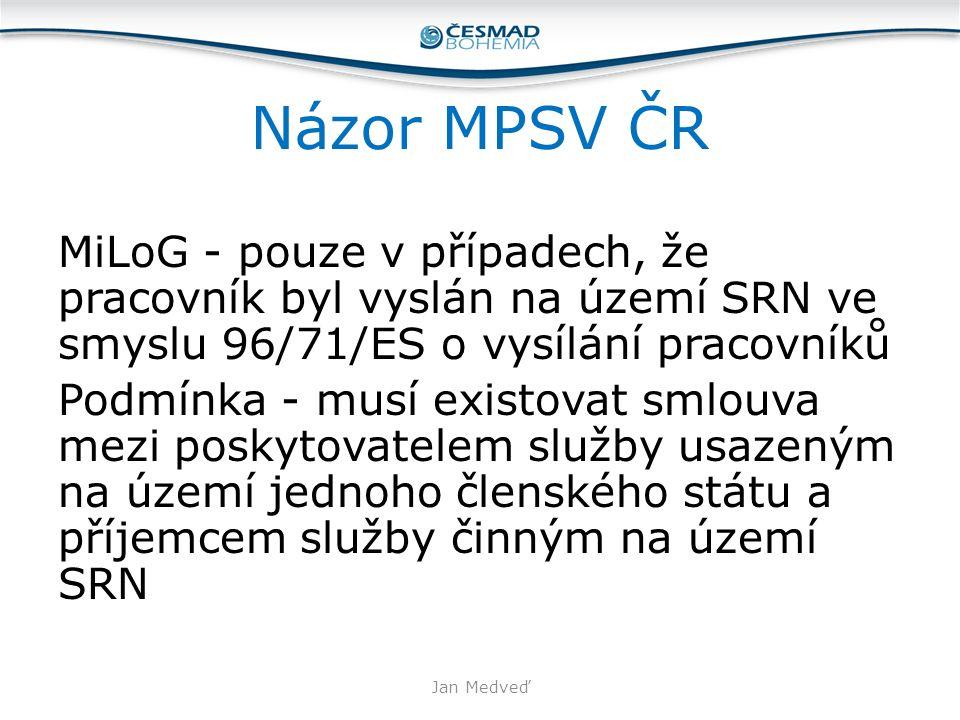 Názor MPSV ČR MiLoG - pouze v případech, že pracovník byl vyslán na území SRN ve smyslu 96/71/ES o vysílání pracovníků Podmínka - musí existovat smlou