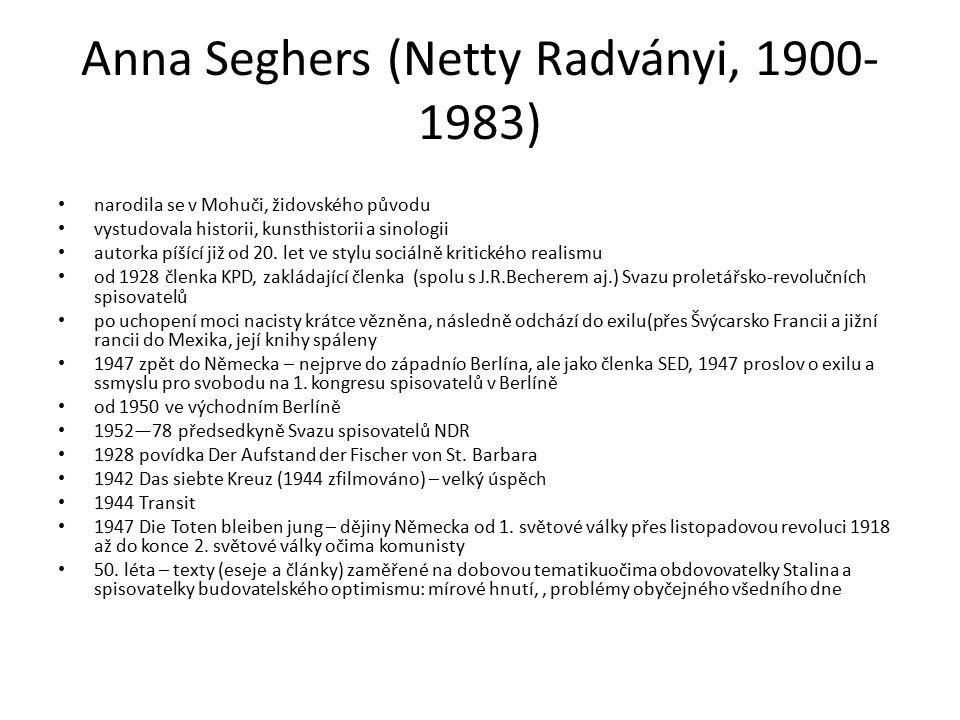 Anna Seghers (Netty Radványi, 1900- 1983) narodila se v Mohuči, židovského původu vystudovala historii, kunsthistorii a sinologii autorka píšící již od 20.