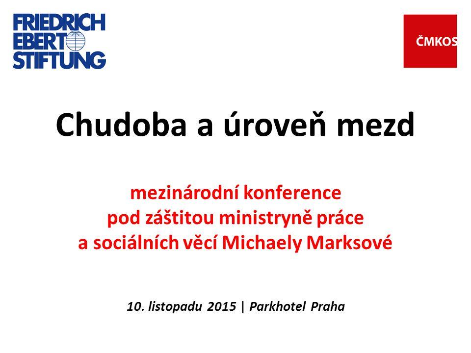 Chudoba a úroveň mezd mezinárodní konference pod záštitou ministryně práce a sociálních věcí Michaely Marksové 10.