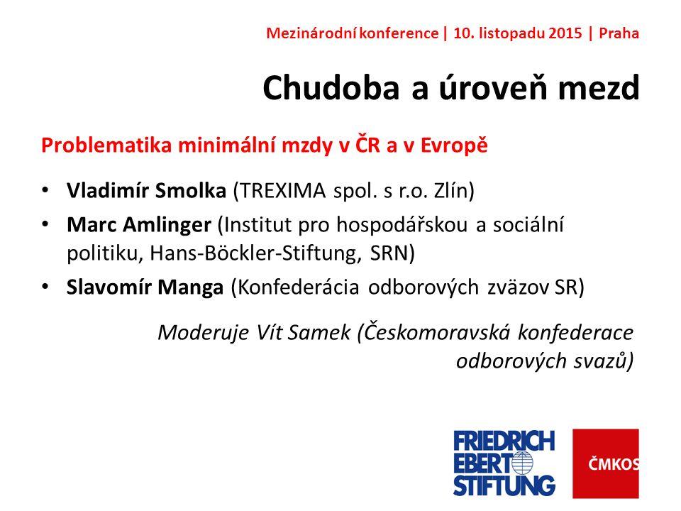 Chudoba a úroveň mezd Problematika minimální mzdy v ČR a v Evropě Vladimír Smolka (TREXIMA spol.