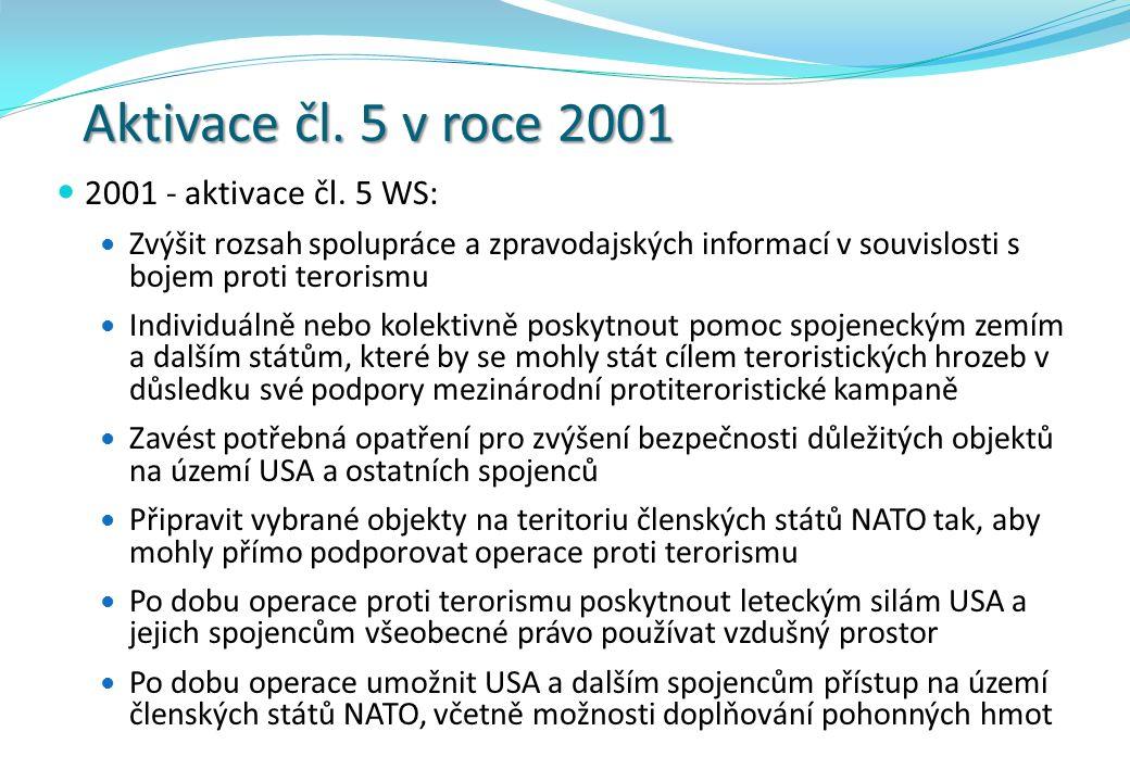 Aktivace čl. 5 v roce 2001 2001 - aktivace čl. 5 WS: Zvýšit rozsah spolupráce a zpravodajských informací v souvislosti s bojem proti terorismu Individ