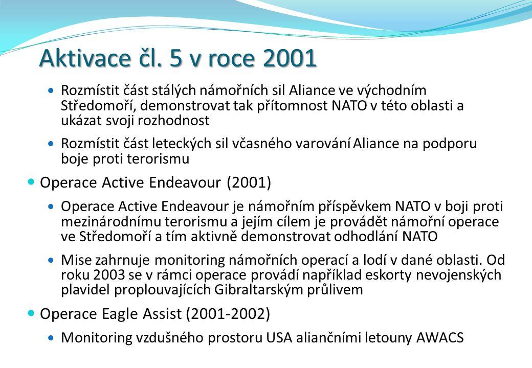 Aktivace čl. 5 v roce 2001 Rozmístit část stálých námořních sil Aliance ve východním Středomoří, demonstrovat tak přítomnost NATO v této oblasti a uká