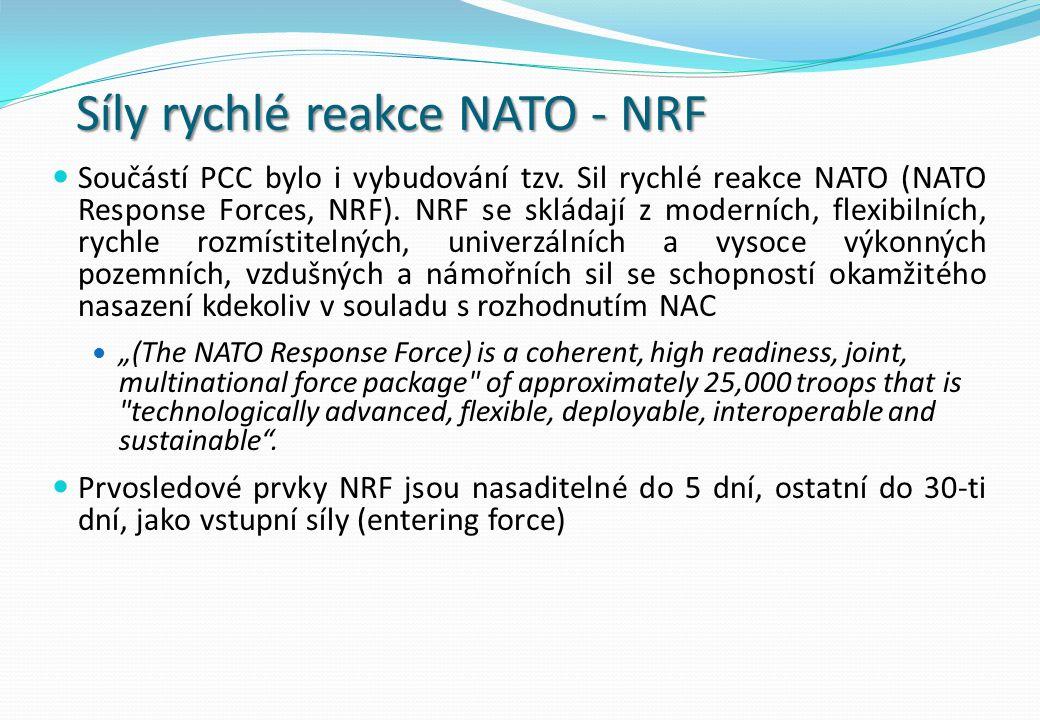 Síly rychlé reakce NATO - NRF Součástí PCC bylo i vybudování tzv. Sil rychlé reakce NATO (NATO Response Forces, NRF). NRF se skládají z moderních, fle