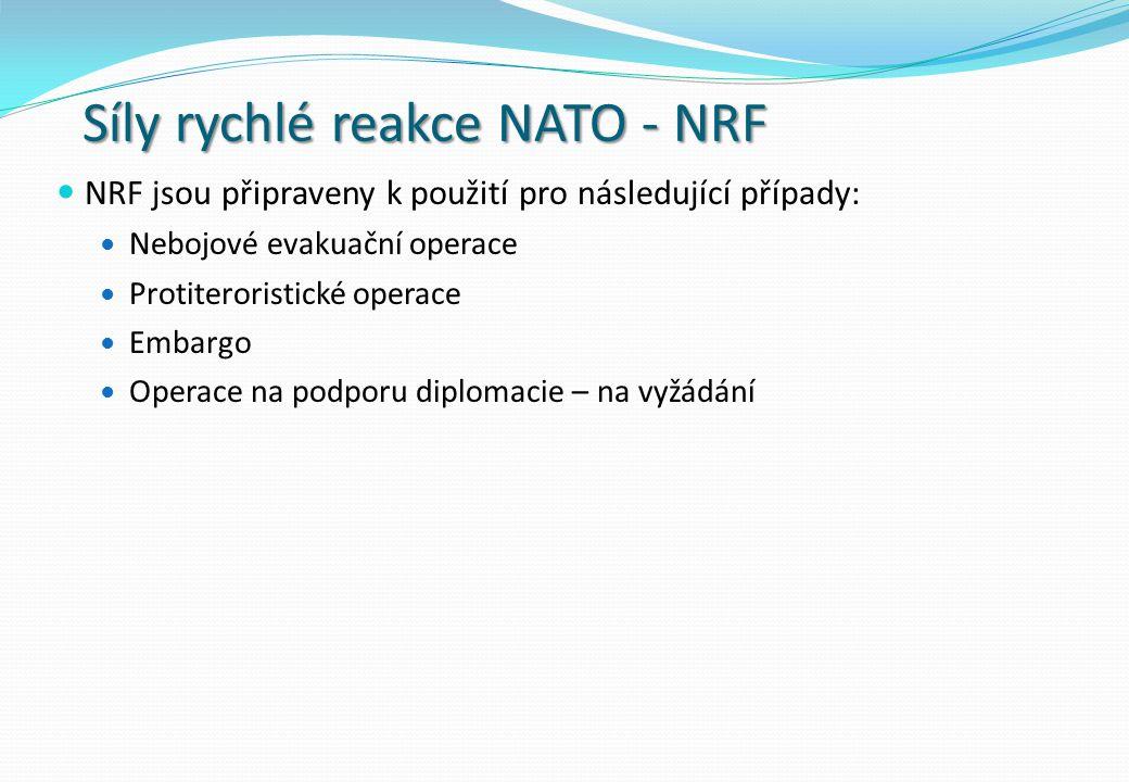 Síly rychlé reakce NATO - NRF NRF jsou připraveny k použití pro následující případy: Nebojové evakuační operace Protiteroristické operace Embargo Operace na podporu diplomacie – na vyžádání