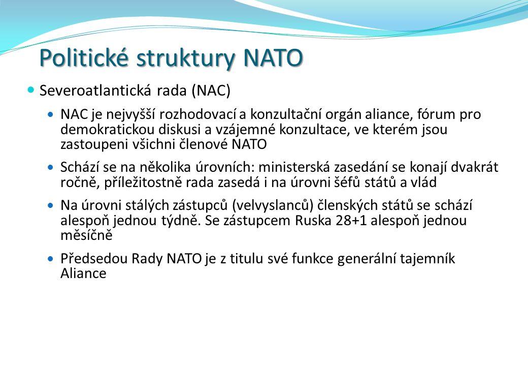 Politické struktury NATO Severoatlantická rada (NAC) NAC je nejvyšší rozhodovací a konzultační orgán aliance, fórum pro demokratickou diskusi a vzájemné konzultace, ve kterém jsou zastoupeni všichni členové NATO Schází se na několika úrovních: ministerská zasedání se konají dvakrát ročně, příležitostně rada zasedá i na úrovni šéfů států a vlád Na úrovni stálých zástupců (velvyslanců) členských států se schází alespoň jednou týdně.