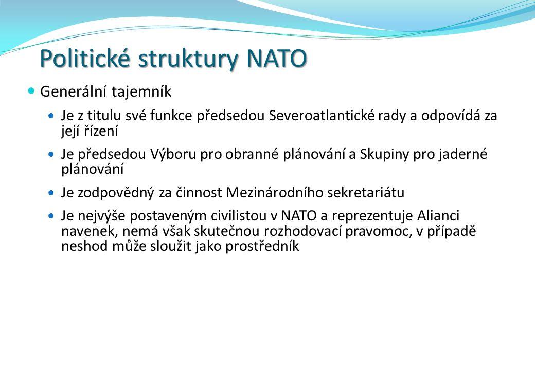 Politické struktury NATO Generální tajemník Je z titulu své funkce předsedou Severoatlantické rady a odpovídá za její řízení Je předsedou Výboru pro o