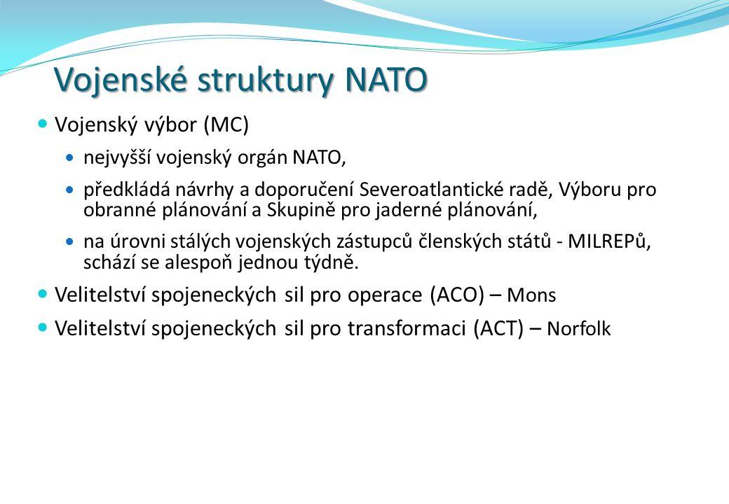 Vojenské struktury NATO Vojenský výbor (MC) nejvyšší vojenský orgán NATO, předkládá návrhy a doporučení Severoatlantické radě, Výboru pro obranné plán