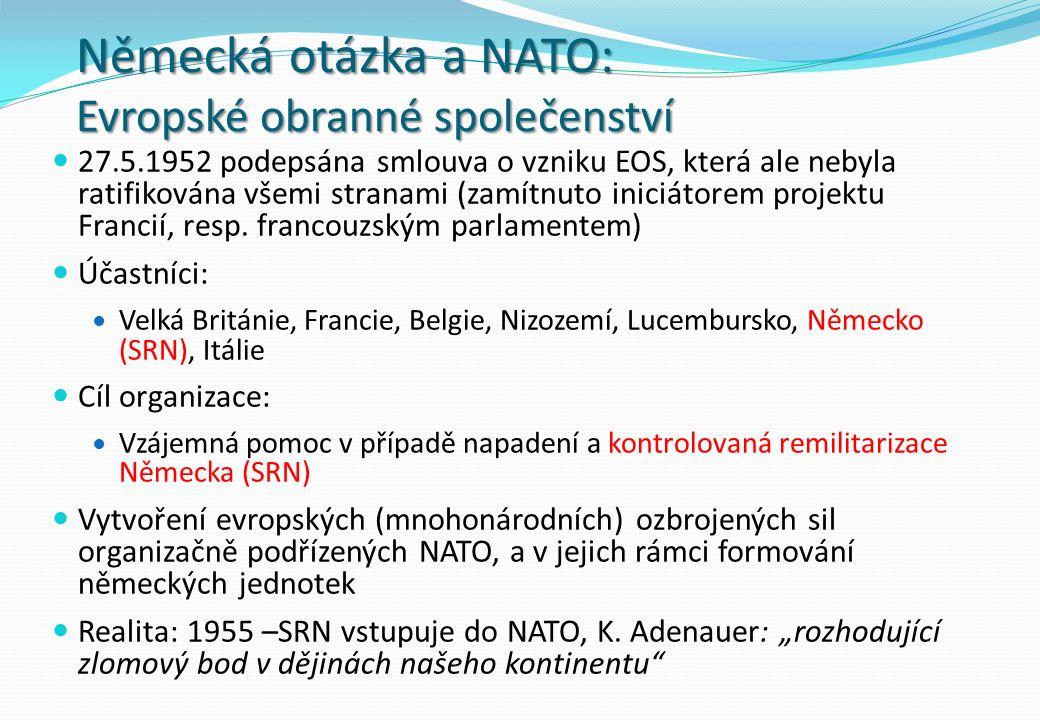 Německá otázka a NATO: Evropské obranné společenství 27.5.1952 podepsána smlouva o vzniku EOS, která ale nebyla ratifikována všemi stranami (zamítnuto iniciátorem projektu Francií, resp.