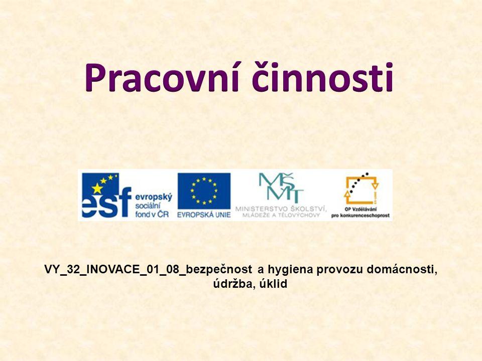 VY_32_INOVACE_01_08_bezpečnost a hygiena provozu domácnosti, údržba, úklid