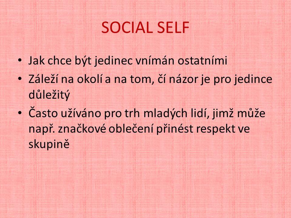 SOCIAL SELF Jak chce být jedinec vnímán ostatními Záleží na okolí a na tom, čí názor je pro jedince důležitý Často užíváno pro trh mladých lidí, jimž může např.