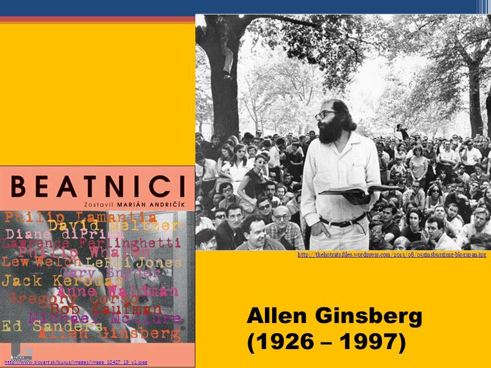 Allen Ginsberg (1926 – 1997) http://thehotrats.files.wordpress.com/2013/08/05ginsburgimg-blogspan.jpg http://www.slovart.sk/buxus/images/image_10427_19_v1.jpeg