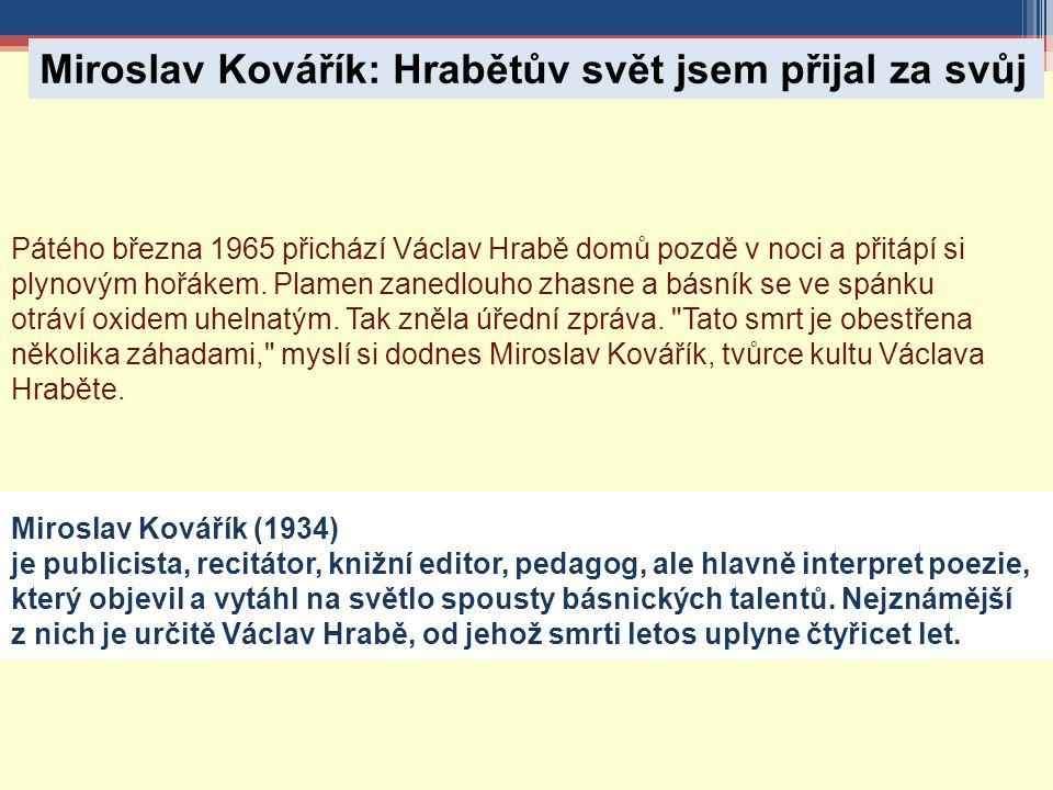 Pátého března 1965 přichází Václav Hrabě domů pozdě v noci a přitápí si plynovým hořákem.