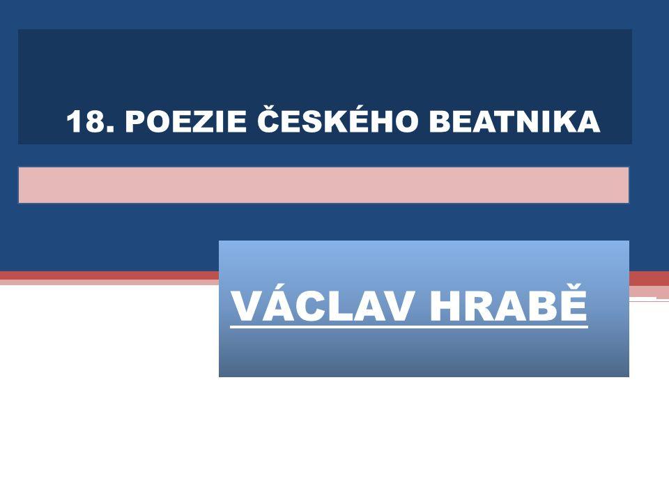 VÁCLAV HRABĚ 18. POEZIE ČESKÉHO BEATNIKA