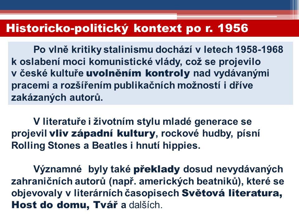 Historicko-politický kontext po r. 1956 Po vlně kritiky stalinismu dochází v letech 1958-1968 k oslabení moci komunistické vlády, což se projevilo v č