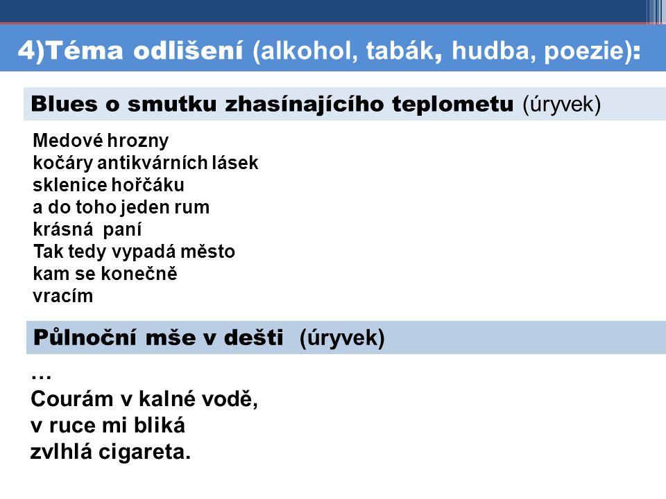 4)Téma odlišení (alkohol, tabák, hudba, poezie) : Půlnoční mše v dešti (úryvek) … Courám v kalné vodě, v ruce mi bliká zvlhlá cigareta.